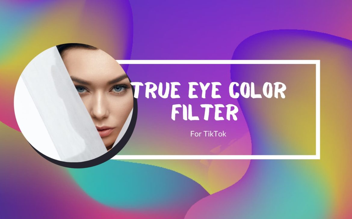 True Eye Color Tiktok Filter How To Get It And What It Means Ava S