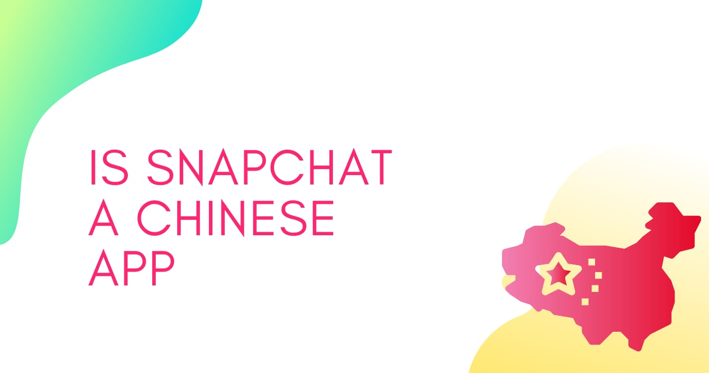 Is Snapchat a Chinese app