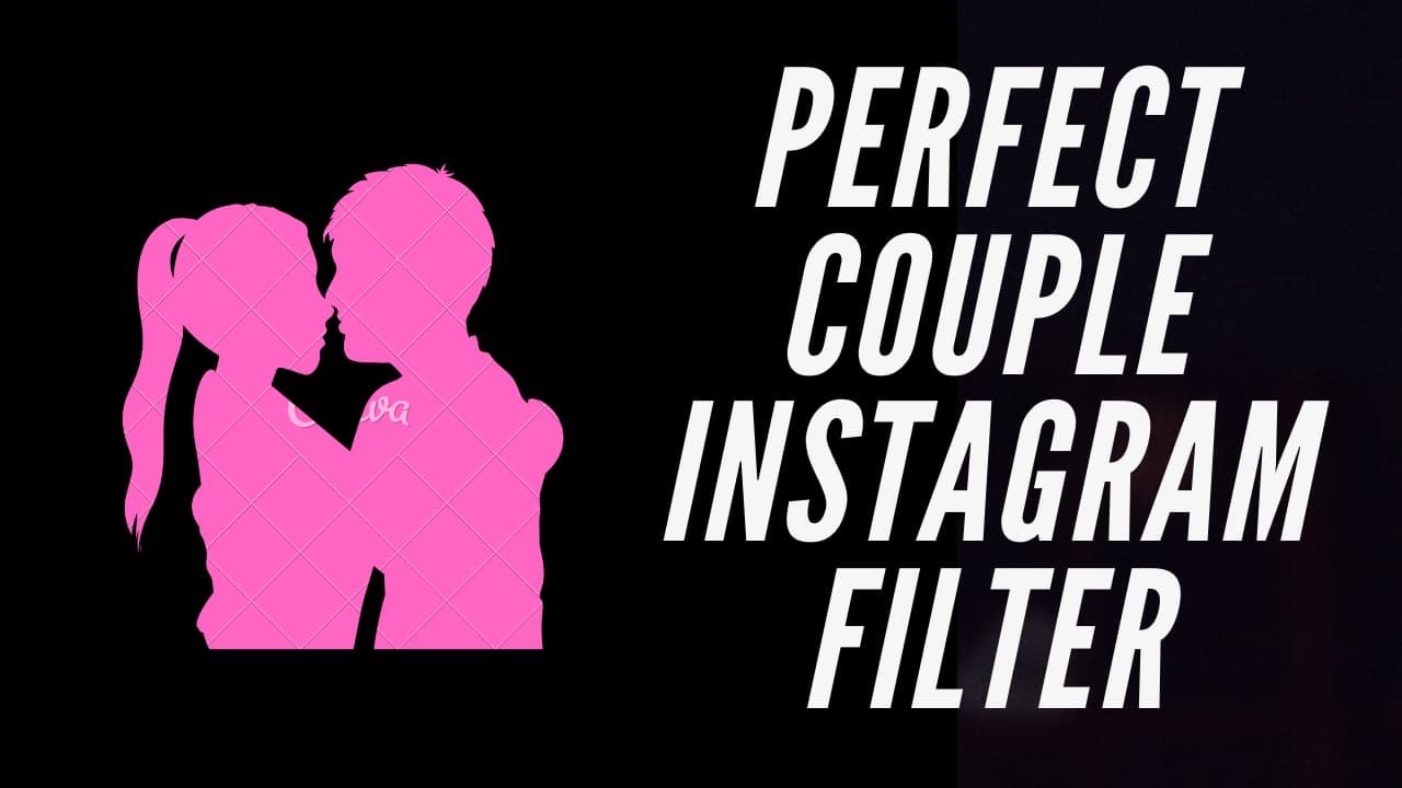 perfect couple instagram filter